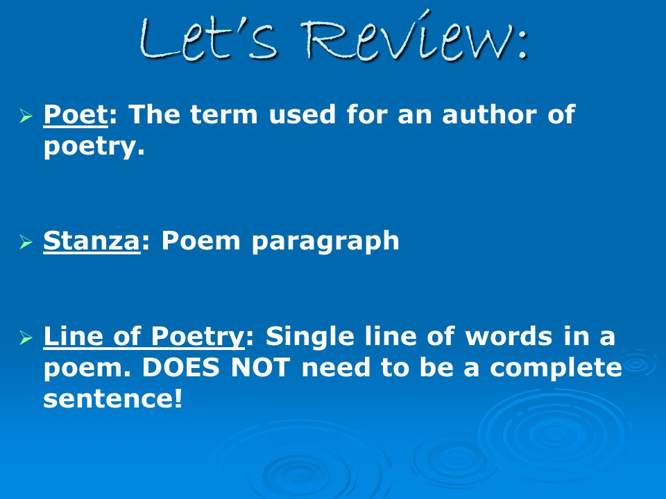 Let's Review:   Poet: The term used for an author of poetry.