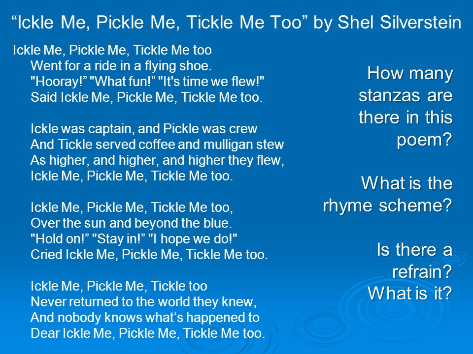 Ickle Me, Pickle Me, Tickle Me Too by Shel Silverstein Ickle Me, Pickle Me, Tickle Me too Went for a ride in a flying shoe.