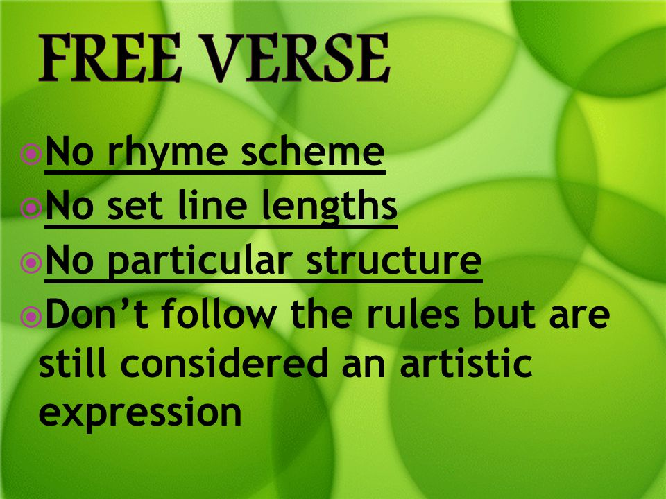 No rhyme scheme  No set line lengths  No particular structure  Don't follow the rules but are still considered an artistic expression