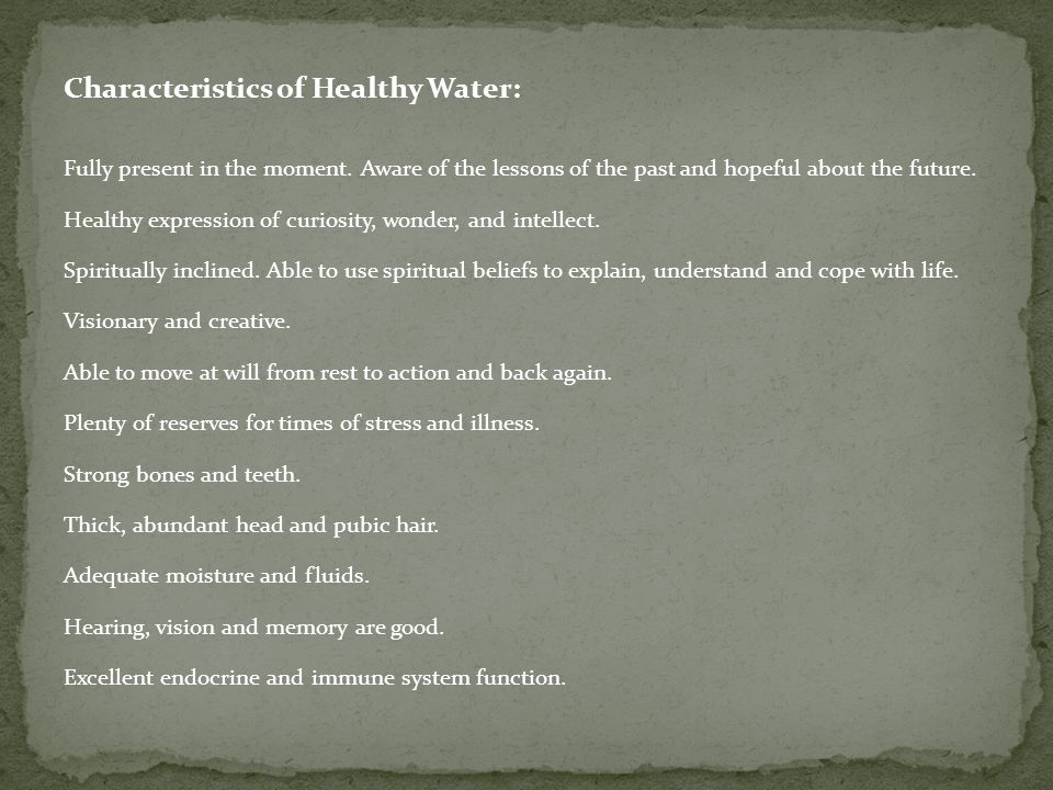 Characteristics of Healthy Water: Fully present in the moment.