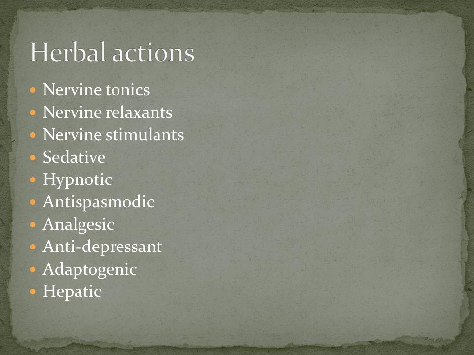 Nervine tonics Nervine relaxants Nervine stimulants Sedative Hypnotic Antispasmodic Analgesic Anti-depressant Adaptogenic Hepatic