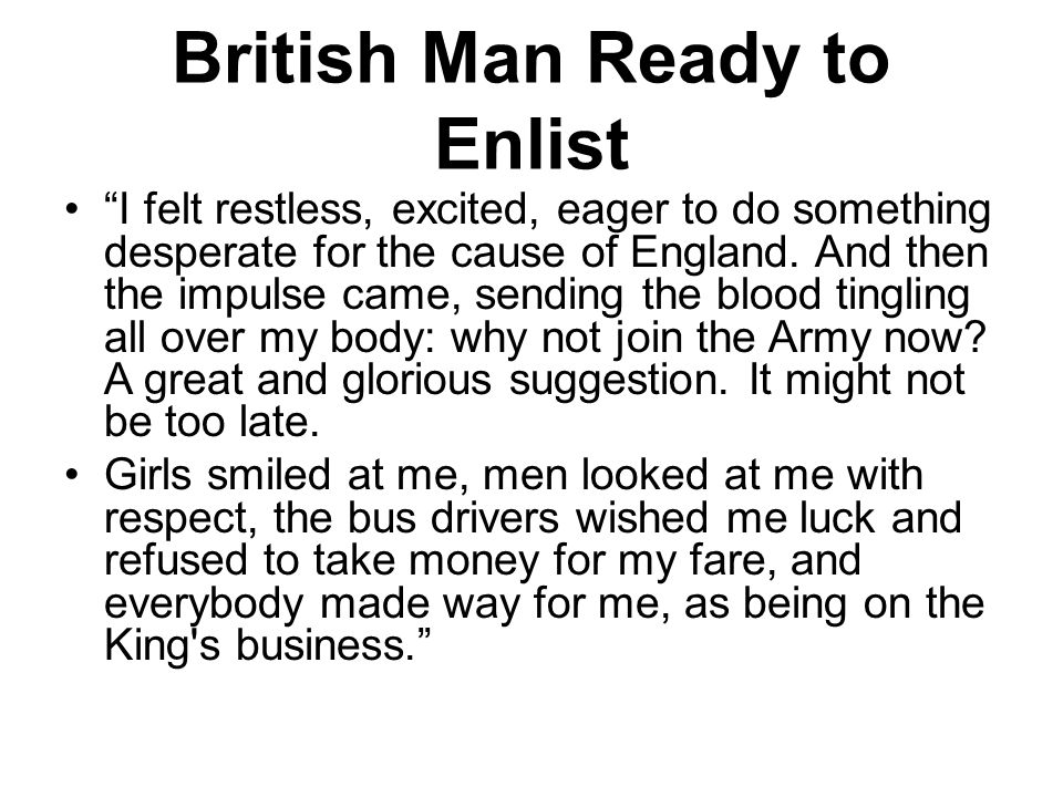 British Man Ready to Enlist I felt restless, excited, eager to do something desperate for the cause of England.