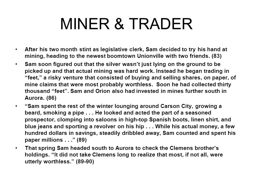 MINER & TRADER After his two month stint as legislative clerk, Sam decided to try his hand at mining, heading to the newest boomtown Unionville with two friends.