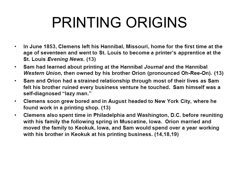 PRINTING ORIGINS In June 1853, Clemens left his Hannibal, Missouri, home for the first time at the age of seventeen and went to St.