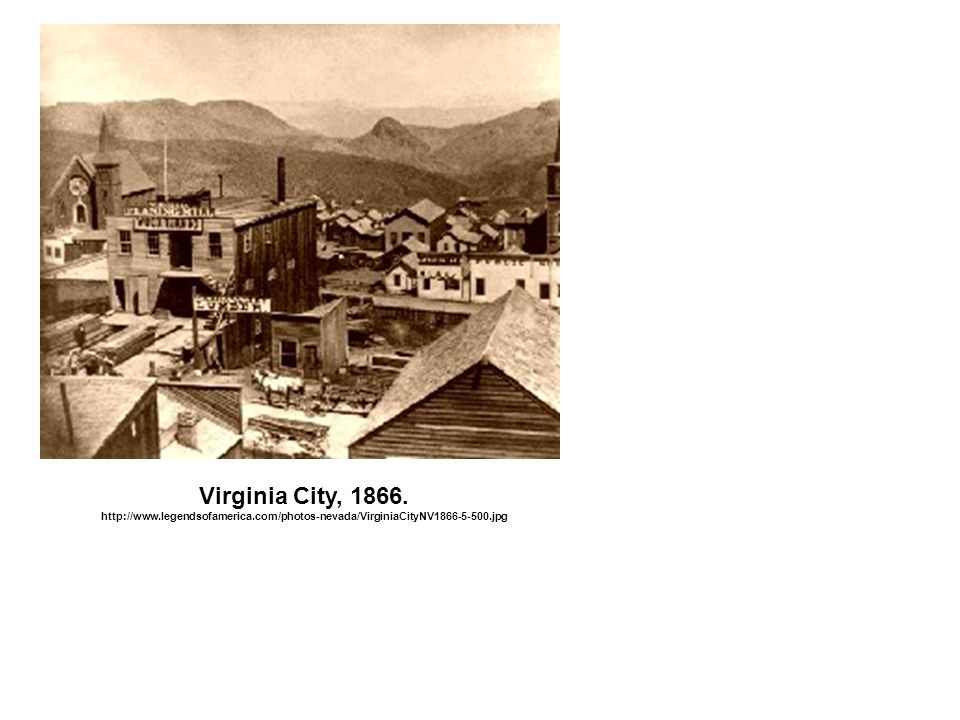Virginia City, 1866. http://www.legendsofamerica.com/photos-nevada/VirginiaCityNV1866-5-500.jpg