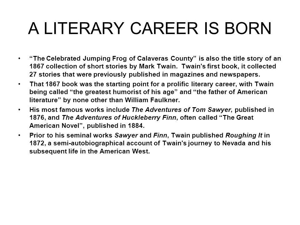 A LITERARY CAREER IS BORN The Celebrated Jumping Frog of Calaveras County is also the title story of an 1867 collection of short stories by Mark Twain.