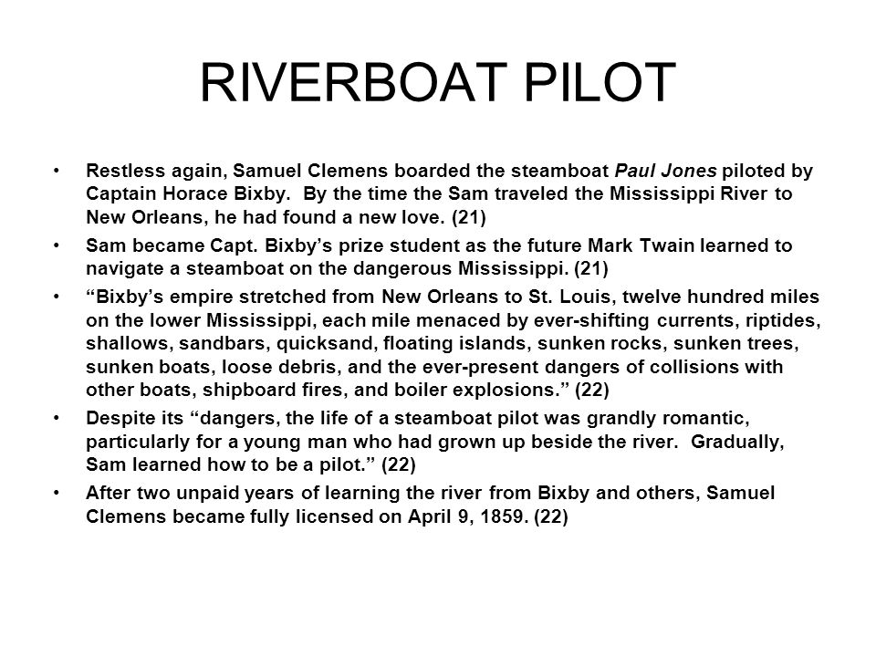 RIVERBOAT PILOT Restless again, Samuel Clemens boarded the steamboat Paul Jones piloted by Captain Horace Bixby.