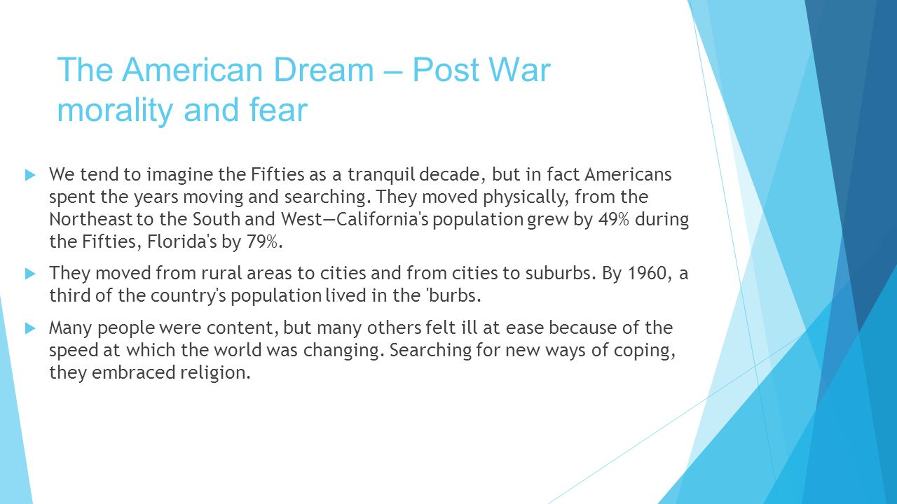 The American Dream – Post War morality and fear  We tend to imagine the Fifties as a tranquil decade, but in fact Americans spent the years moving and searching.