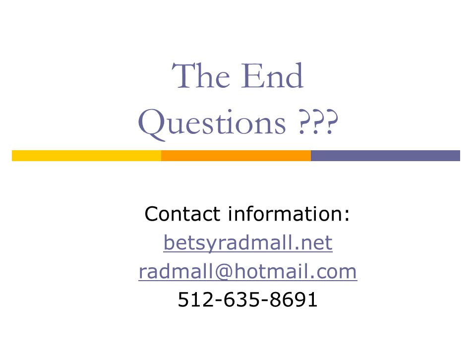 The End Questions Contact information: betsyradmall.net radmall@hotmail.com 512-635-8691