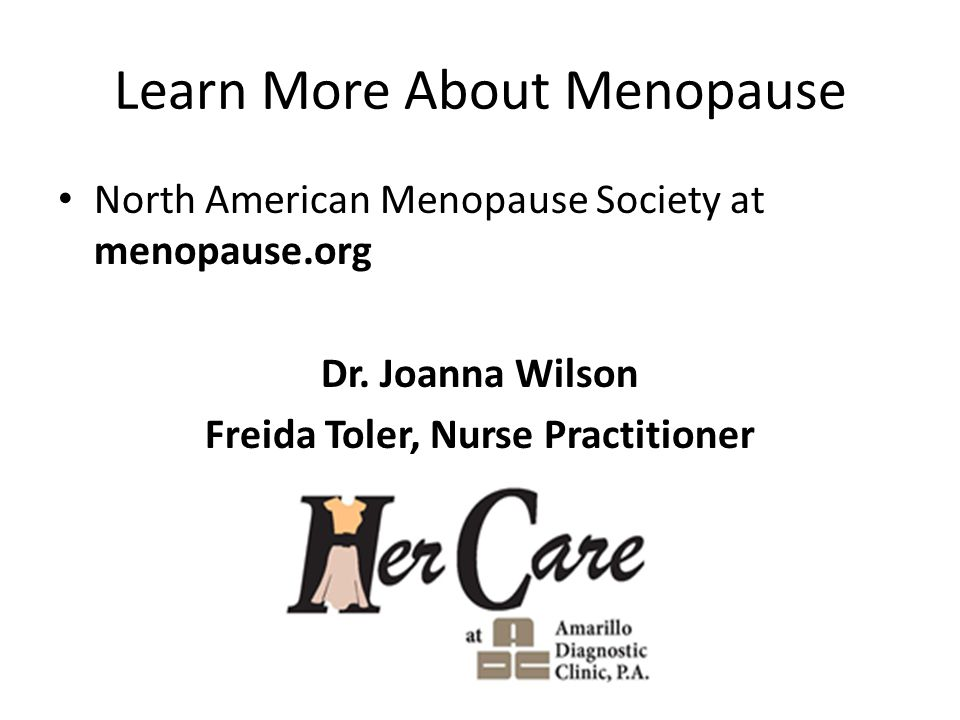 Learn More About Menopause North American Menopause Society at menopause.org Dr.