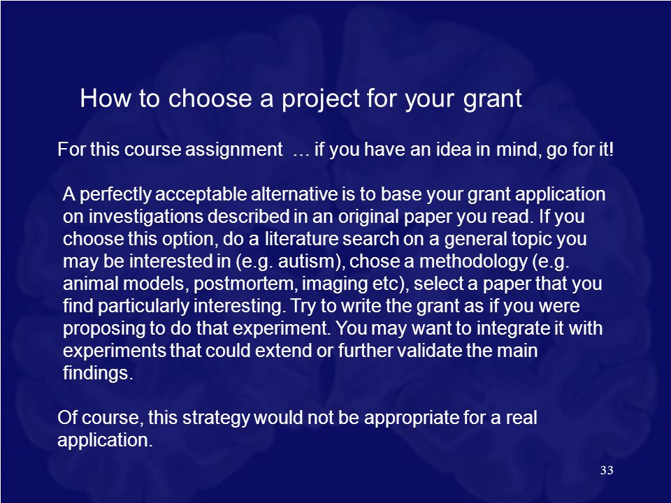 33 How to choose a project for your grant For this course assignment … if you have an idea in mind, go for it! A perfectly acceptable alternative is t