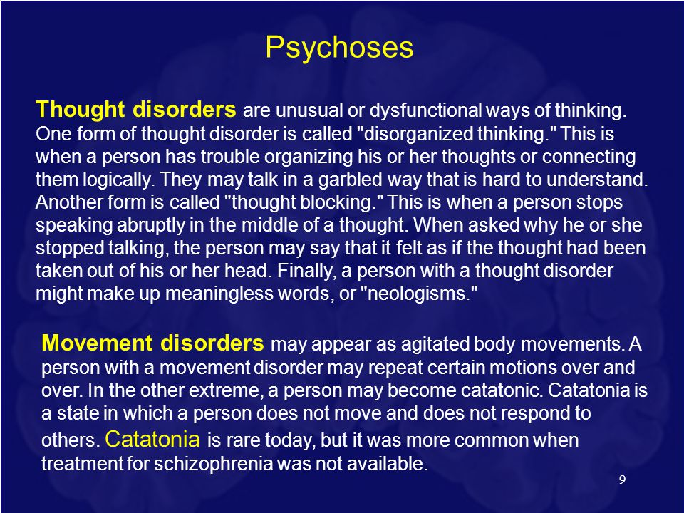 9 Thought disorders are unusual or dysfunctional ways of thinking. One form of thought disorder is called