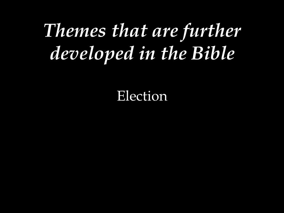 Themes that are further developed in the Bible Election