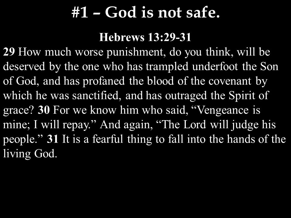 Hebrews 13:29-31 29 How much worse punishment, do you think, will be deserved by the one who has trampled underfoot the Son of God, and has profaned the blood of the covenant by which he was sanctified, and has outraged the Spirit of grace.