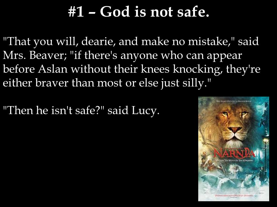 #1 – God is not safe. That you will, dearie, and make no mistake, said Mrs.