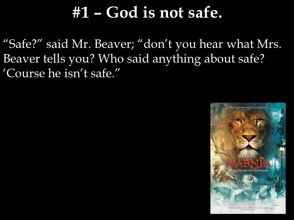 #1 – God is not safe. Safe said Mr. Beaver; don't you hear what Mrs.