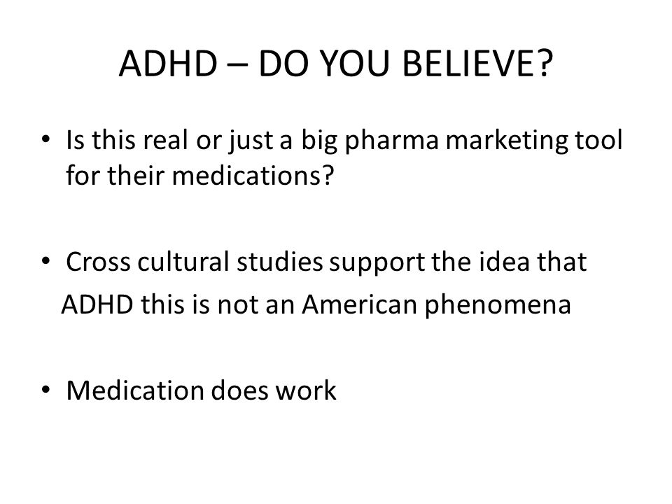 ADHD- Differential Diagnosis Depression- not helped by stimulants Anxiety- worsened with stimulants Sleep Disorder- worsened with stimulants Substance Abuse-not a great idea to give stimulants Nutritional Deficiency- not helped Hypomania/Mania – worsened with stimulants