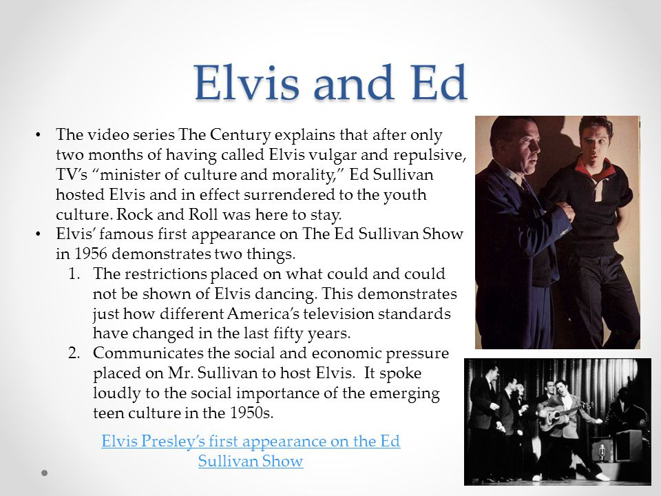 """Elvis and Ed The video series The Century explains that after only two months of having called Elvis vulgar and repulsive, TV's """"minister of culture a"""