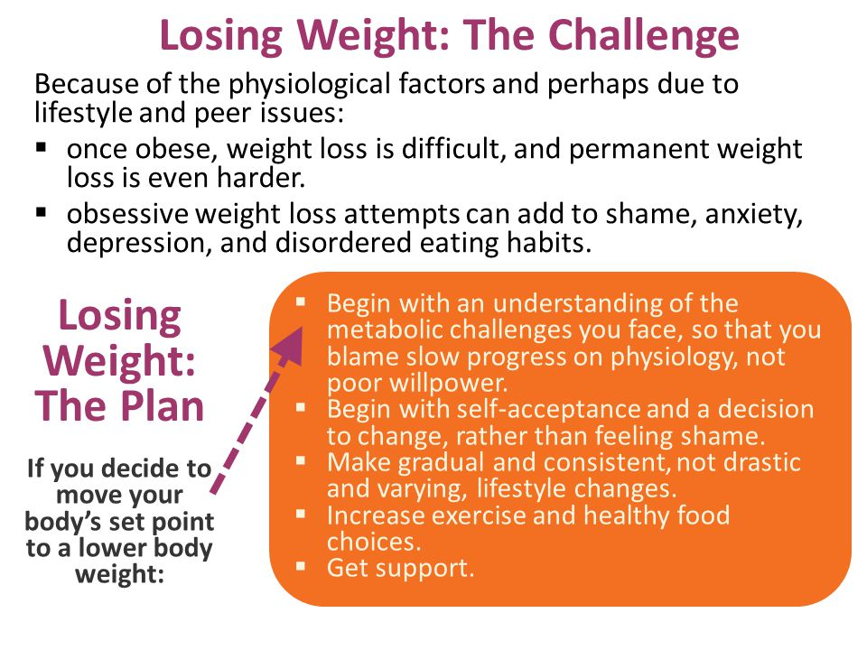 Losing Weight: The Challenge If you decide to move your body's set point to a lower body weight: Because of the physiological factors and perhaps due to lifestyle and peer issues:  once obese, weight loss is difficult, and permanent weight loss is even harder.