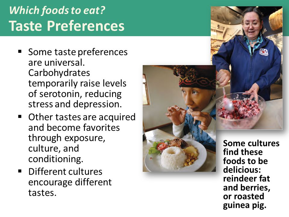 Which foods to eat. Taste Preferences  Some taste preferences are universal.