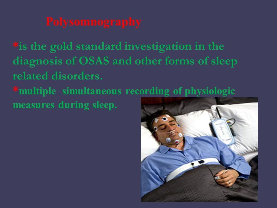 *is the gold standard investigation in the diagnosis of OSAS and other forms of sleep related disorders.