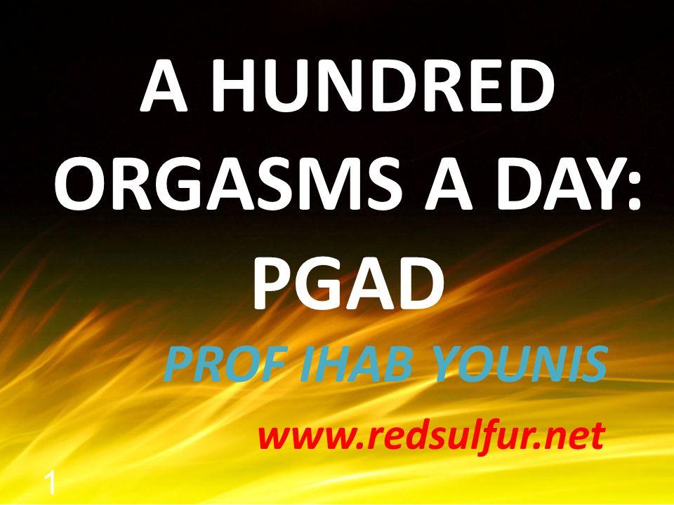 A HUNDRED ORGASMS A DAY: PGAD PROF IHAB YOUNIS www.redsulfur.net 1