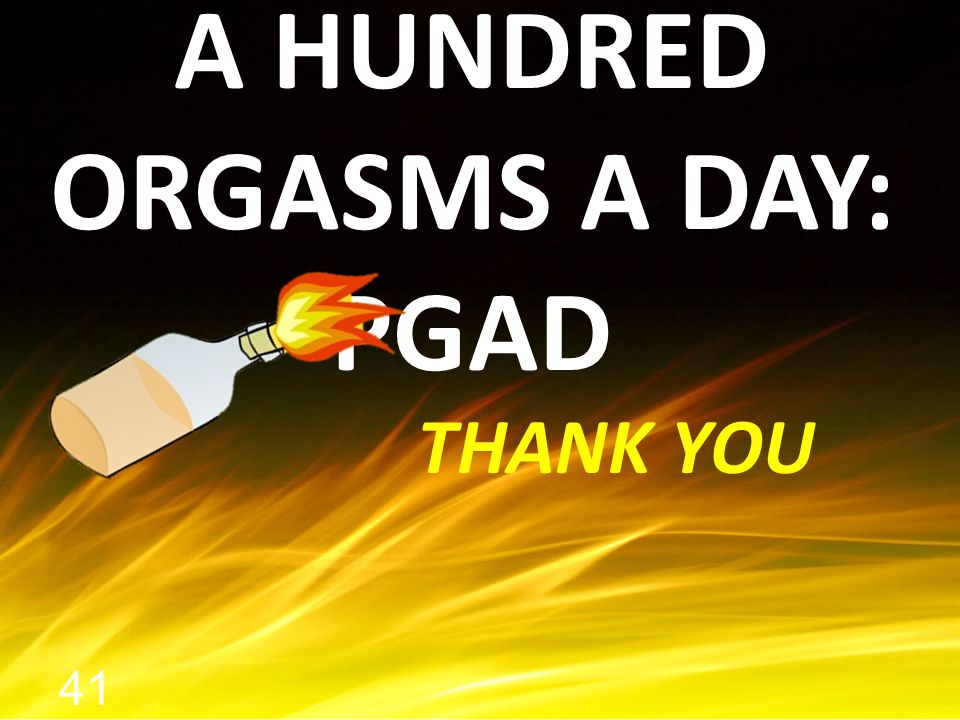 A HUNDRED ORGASMS A DAY: PGAD THANK YOU 41