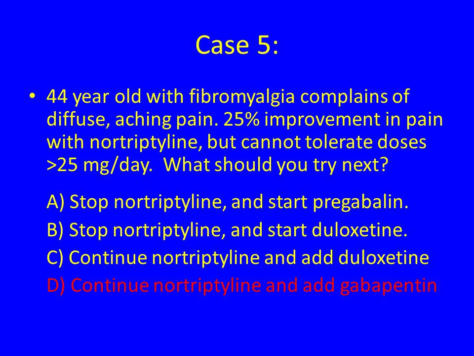 Case 5: 44 year old with fibromyalgia complains of diffuse, aching pain.