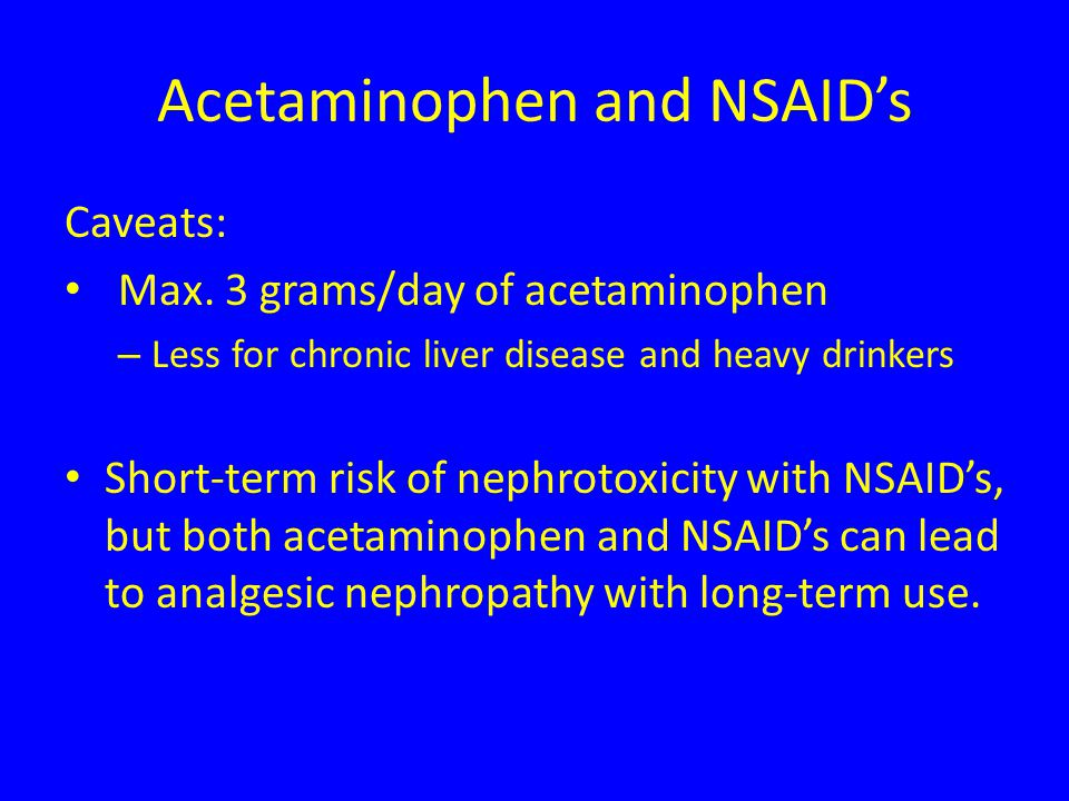 Acetaminophen and NSAID's Caveats: Max.