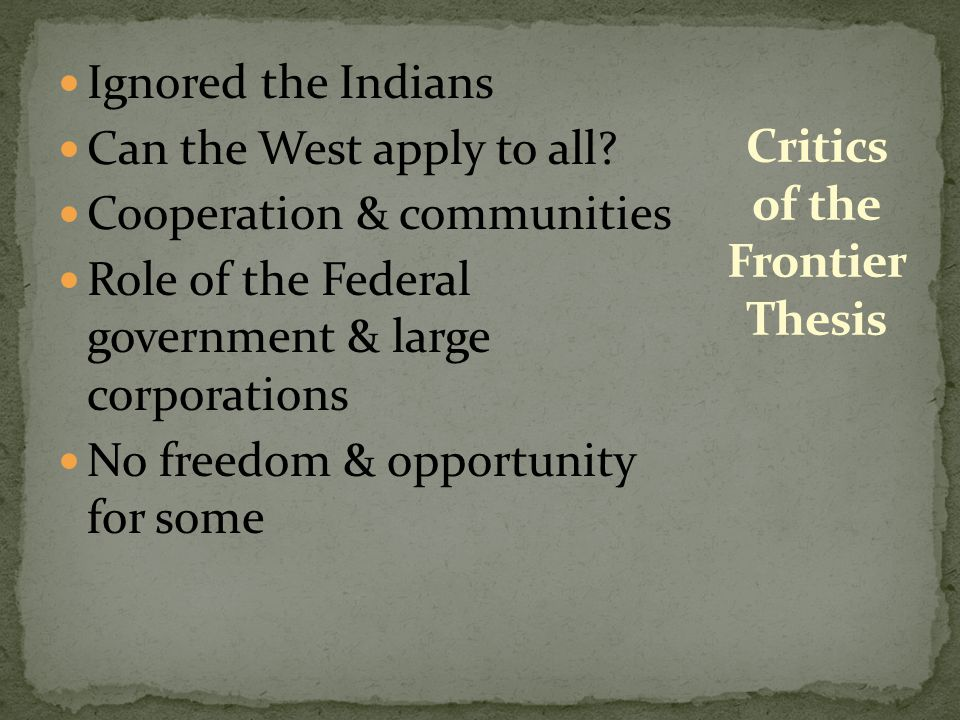 Ignored the Indians Can the West apply to all? Cooperation & communities Role of the Federal government & large corporations No freedom & opportunity