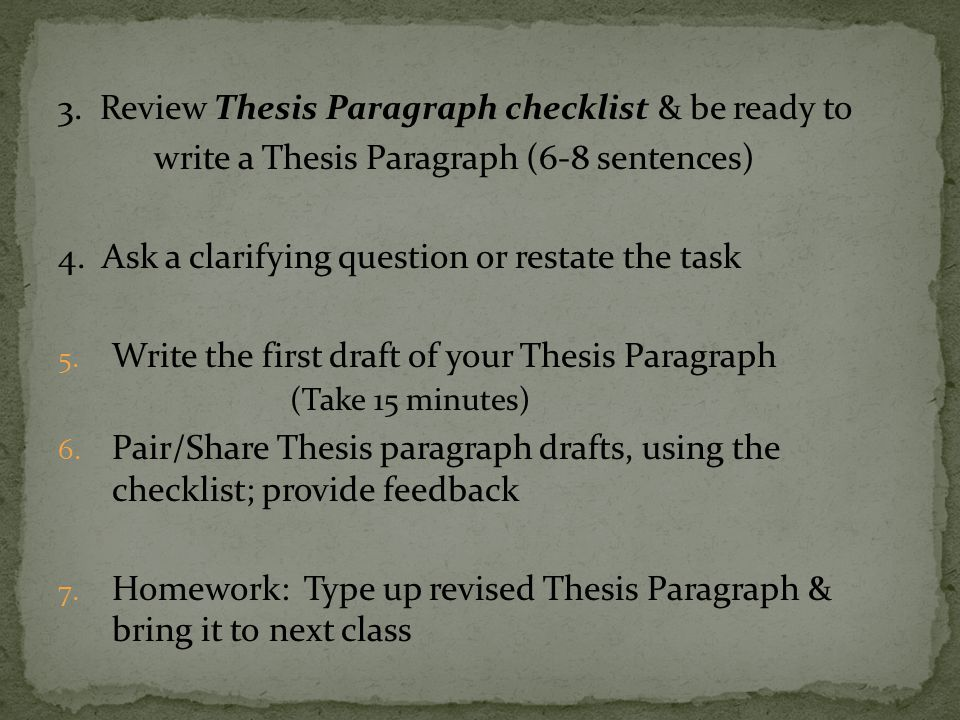 3.Review Thesis Paragraph checklist & be ready to write a Thesis Paragraph (6-8 sentences) 4.