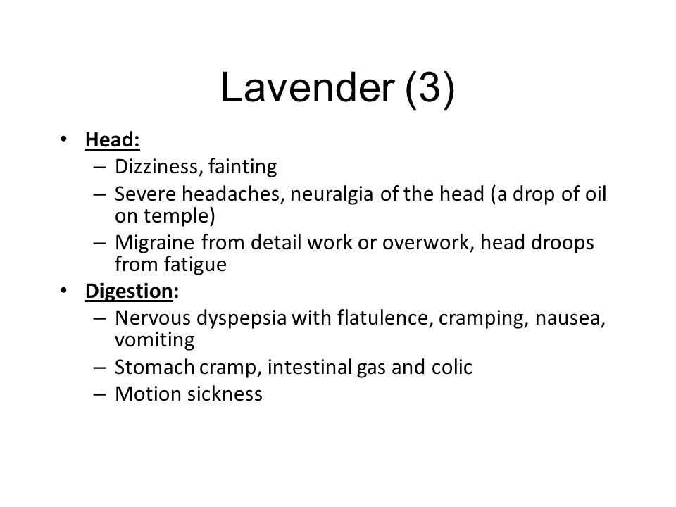 Lavender (2) Organ affinity: Nervous system, respiratory system, skin, digestive system. Presentation/Constitution: Irritability, nervousness, anxiety