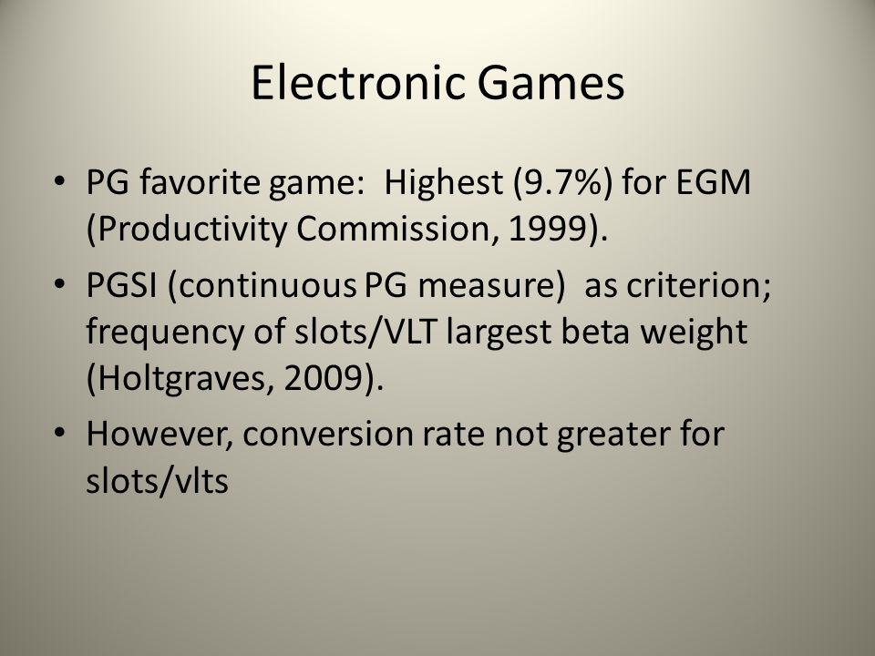 Electronic Games PG favorite game: Highest (9.7%) for EGM (Productivity Commission, 1999).