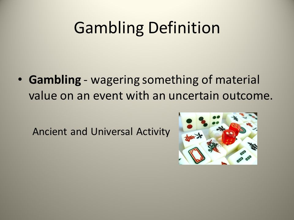Gambling Definition Gambling - wagering something of material value on an event with an uncertain outcome.