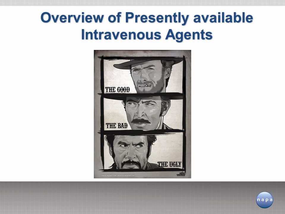 Overview of Presently available Intravenous Agents
