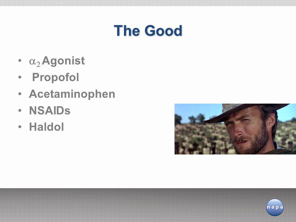   Agonist Propofol Acetaminophen NSAIDs Haldol The Good