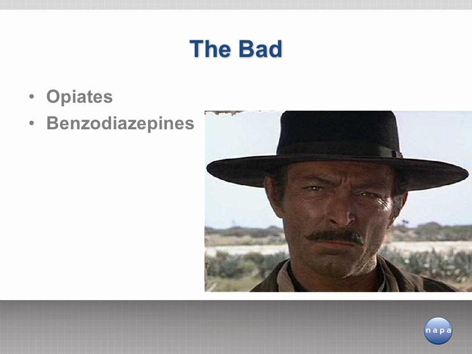 Opiates Benzodiazepines The Bad