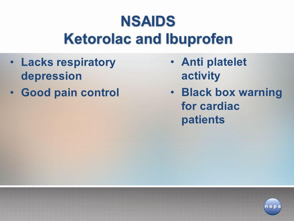 Lacks respiratory depression Good pain control NSAIDS Ketorolac and Ibuprofen Anti platelet activity Black box warning for cardiac patients