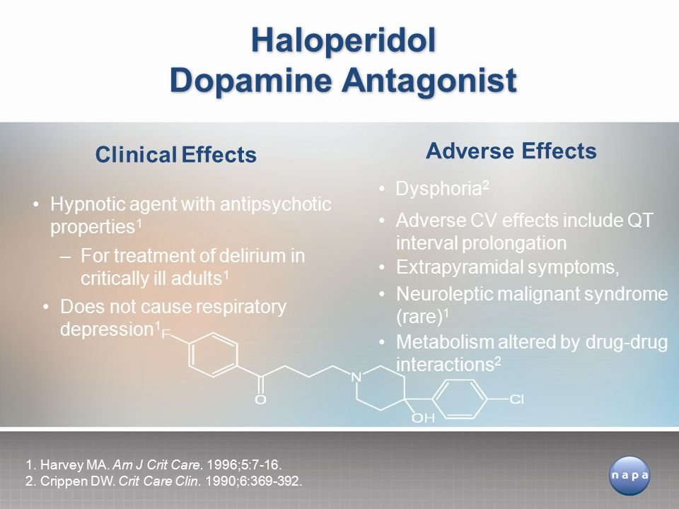 Haloperidol Dopamine Antagonist Adverse CV effects include QT interval prolongation Extrapyramidal symptoms, Neuroleptic malignant syndrome (rare) 1 Does not cause respiratory depression 1 Dysphoria 2 Hypnotic agent with antipsychotic properties 1 Adverse Effects Clinical Effects 1.