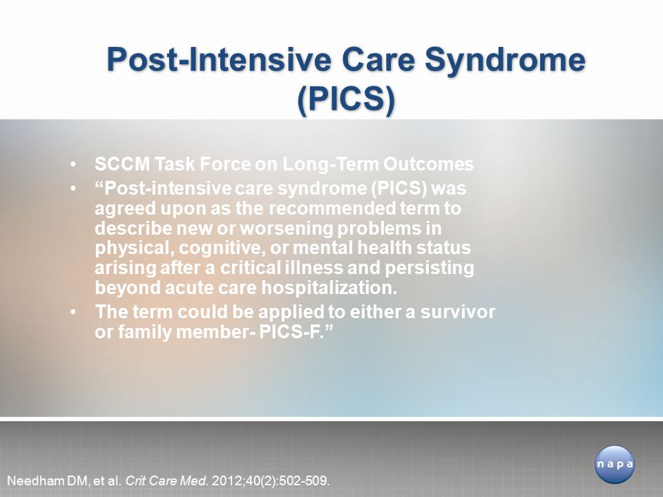 SCCM Task Force on Long-Term Outcomes Post-intensive care syndrome (PICS) was agreed upon as the recommended term to describe new or worsening problems in physical, cognitive, or mental health status arising after a critical illness and persisting beyond acute care hospitalization.
