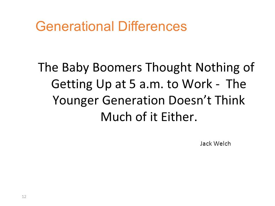 Generational Differences 12 The Baby Boomers Thought Nothing of Getting Up at 5 a.m.
