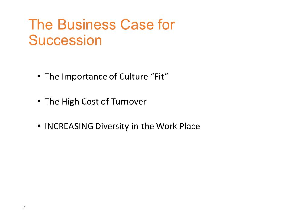 The Importance of Culture Fit The High Cost of Turnover INCREASING Diversity in the Work Place The Business Case for Succession 7
