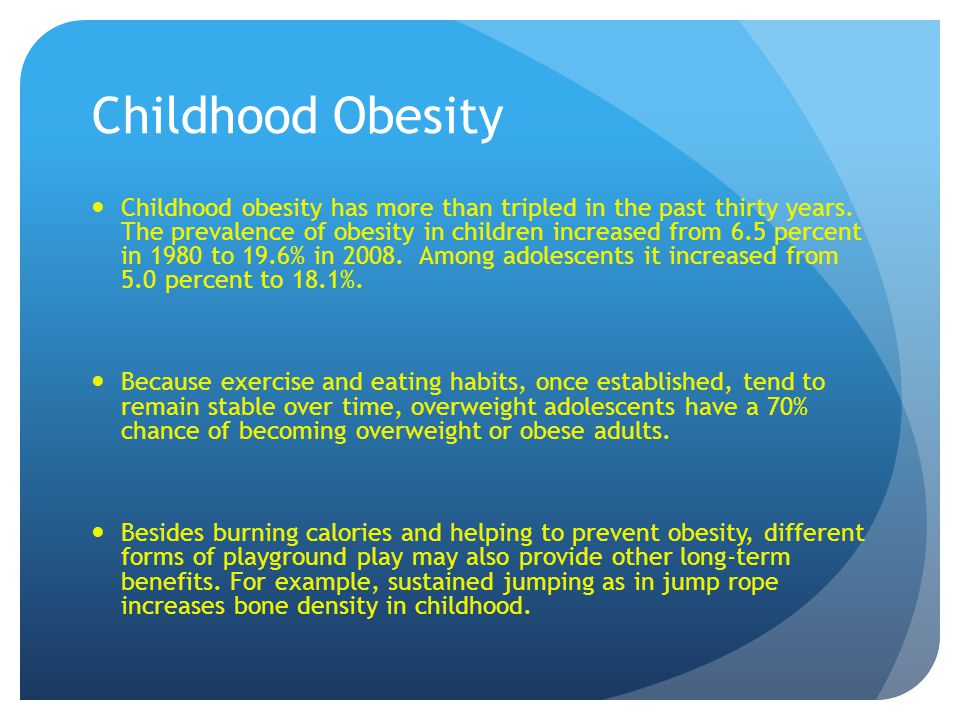 Childhood Obesity Childhood obesity has more than tripled in the past thirty years.