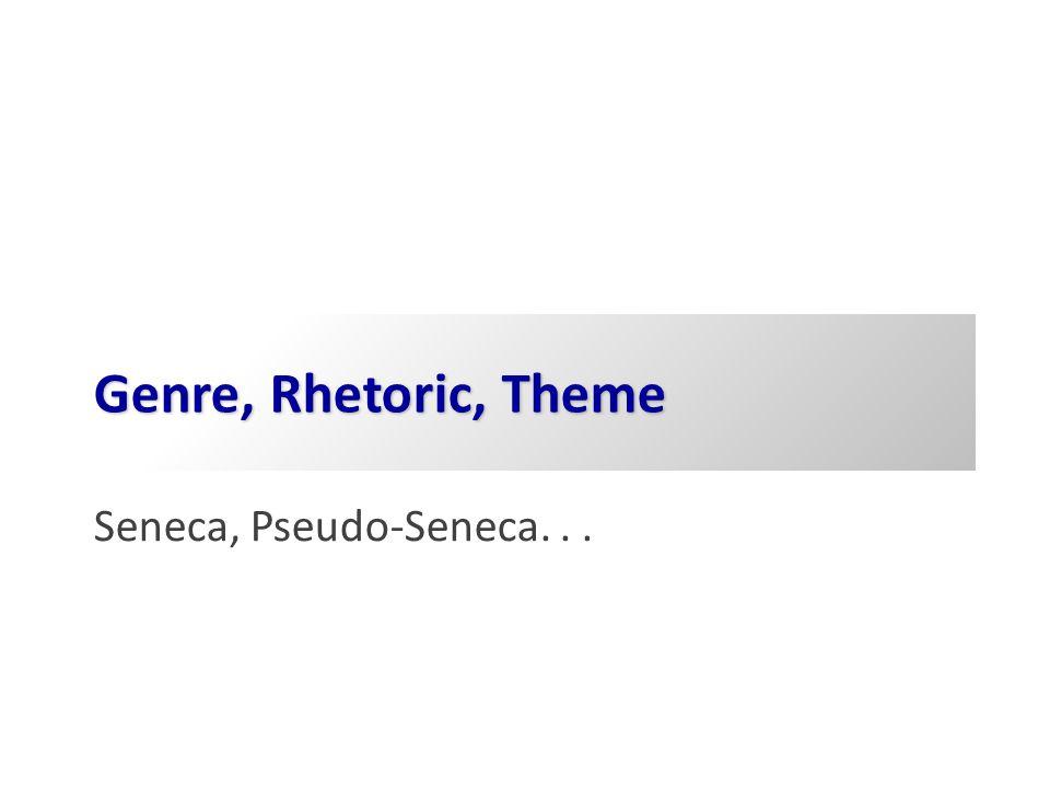 Genre, Rhetoric, Theme Seneca, Pseudo-Seneca...