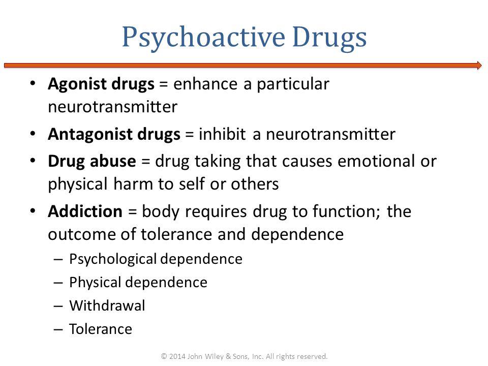 Agonist drugs = enhance a particular neurotransmitter Antagonist drugs = inhibit a neurotransmitter Drug abuse = drug taking that causes emotional or