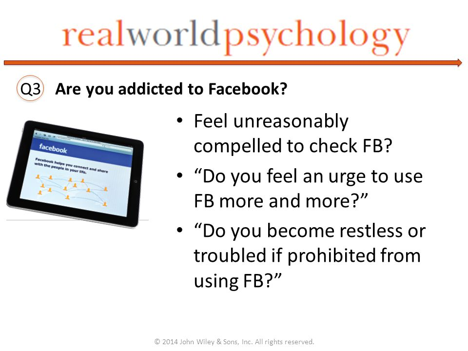 """Feel unreasonably compelled to check FB? """"Do you feel an urge to use FB more and more?"""" """"Do you become restless or troubled if prohibited from using F"""