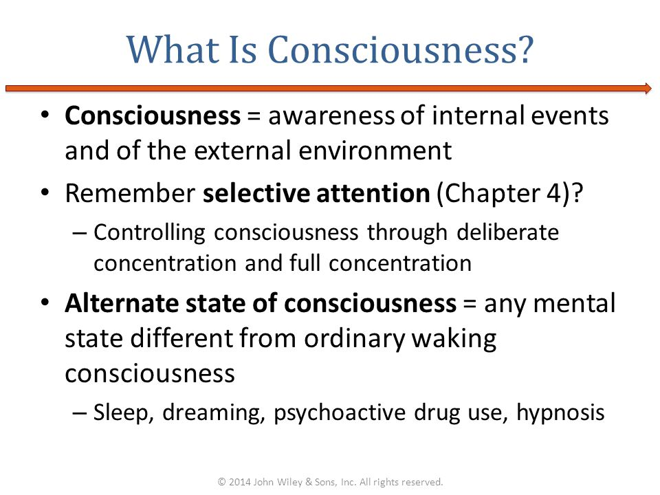 Consciousness = awareness of internal events and of the external environment Remember selective attention (Chapter 4)? – Controlling consciousness thr