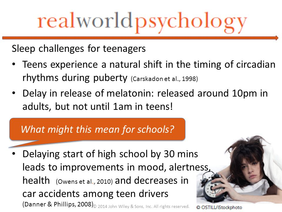 Sleep challenges for teenagers Teens experience a natural shift in the timing of circadian rhythms during puberty (Carskadon et al., 1998) Delay in re