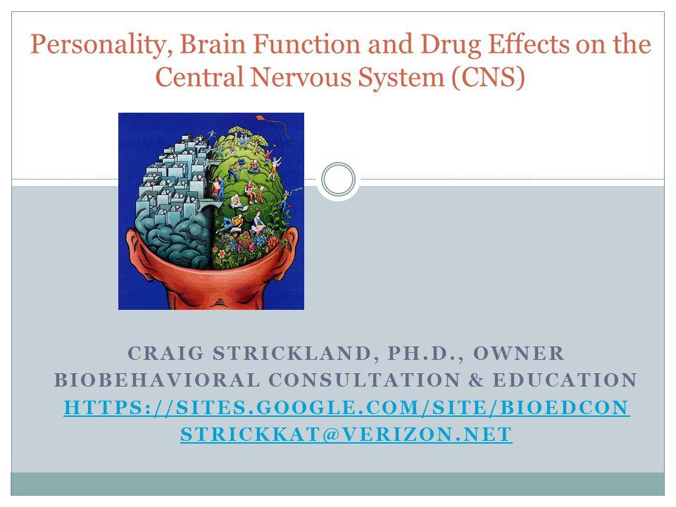 CRAIG STRICKLAND, PH.D., OWNER BIOBEHAVIORAL CONSULTATION & EDUCATION HTTPS://SITES.GOOGLE.COM/SITE/BIOEDCON STRICKKAT@VERIZON.NET Personality, Brain