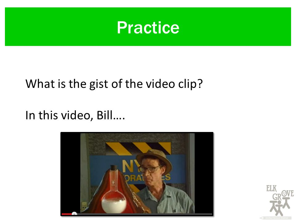 Practice What is the gist of the video clip In this video, Bill….